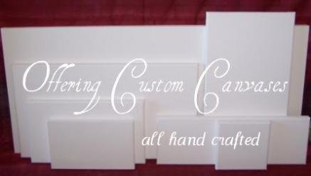 Offering Hand Crafted Custom Canvases